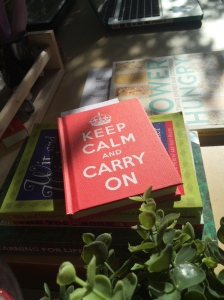 Piles of books related to latest passion sit to my left, ready. These are full of quotes. Keep Calm and Carry On.